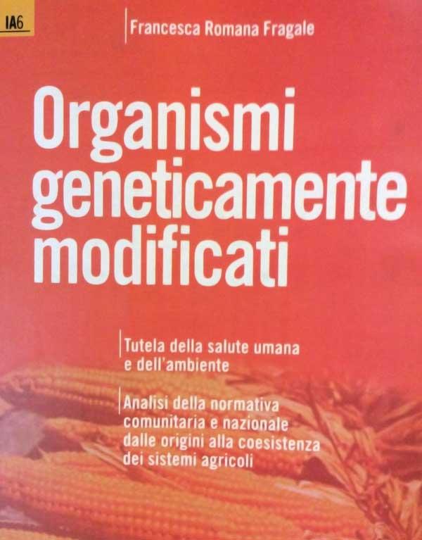 Il Libro di Francesca Romana Fragale - Organismi Geneticamente Modificati