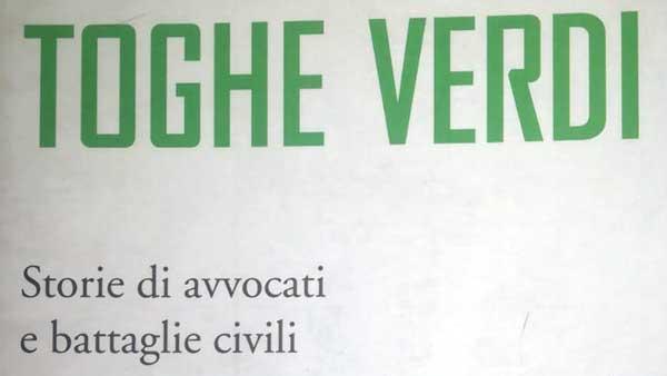 """Il Libro """"Toghe Verdi. Storie di avvocati e battaglie civili"""""""